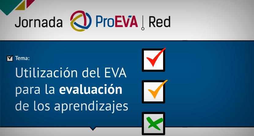 Jornada ProEVA Red – Utilización del EVA para la evaluación de los aprendizajes